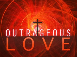 outrageous love