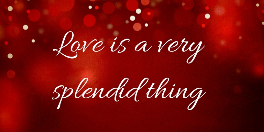 Love is a very splendid thing